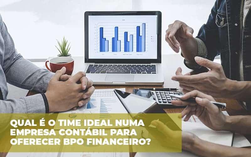 Qual é O Time Ideal Numa Empresa Contábil Para Oferecer BPO Financeiro?
