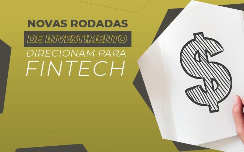 Novas Rodadas De Investimento Direcionam Para Fintech Post (1) - Gestão de Empresas Contábeis   Marco Educação